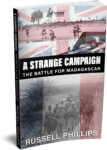 Book cover for A Strange Campaign: The Battle For Madagascar by Russell Phillips. There is a photograph of British troops going ashore from a landing craft, overlaid with a Union Jack. There is another photo of French prisoners of war escorted by British troops, overlaid with a French Tricolore.