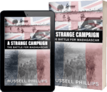 Book cover for A Strange Campaign: The Battle For Madagascar by Russell Phillips. Top third is a photograph of British troops going ashore from a landing craft, overlaid with a Union Jack. Bottom two-thirds is title and a photo of French prisoners of war escorted by British troops, overlaid with a French Tricolore.